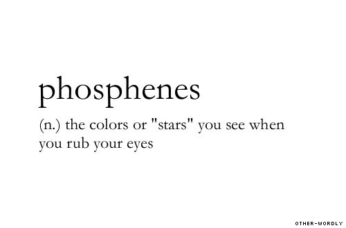 #phosphenes, noun, origin: greek, medical, light, colors, stars, words, otherwordly, other-wordly, definitions, P,