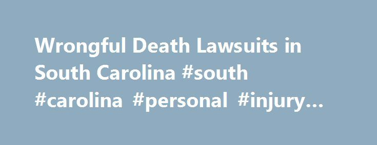 "Wrongful Death Lawsuits in South Carolina #south #carolina #personal #injury #lawyer http://indianapolis.remmont.com/wrongful-death-lawsuits-in-south-carolina-south-carolina-personal-injury-lawyer/  # Wrongful Death Lawsuits in South Carolina In this article, we'll look at some key points of South Carolina law as it could affect a wrongful death lawsuit filed in the state's civil court system. We'll start with how the state defines a ""wrongful death"" and who may bring this kind of lawsuit to…"