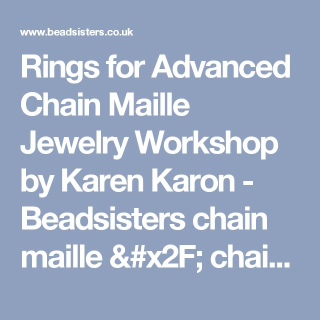 Rings for Advanced Chain Maille Jewelry Workshop by Karen Karon - Beadsisters chain maille / chain mail jewellery supplies