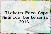 http://tecnoautos.com/wp-content/uploads/imagenes/tendencias/thumbs/tickets-para-copa-america-centenario-2016.jpg Copa America 2016. Tickets para Copa América Centenario 2016?, Enlaces, Imágenes, Videos y Tweets - http://tecnoautos.com/actualidad/copa-america-2016-tickets-para-copa-america-centenario-2016/