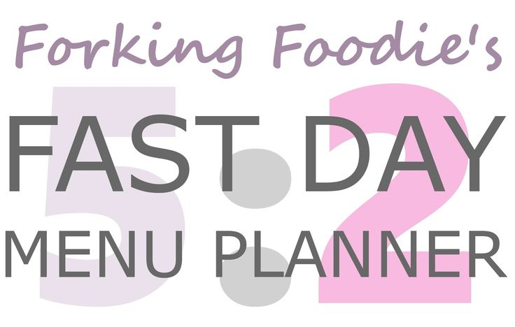 Forking Foodie: 5:2 Fast Day Menu Planner (including full Vegetarian options and Gluten Free) - never have a boring fast day menu again!