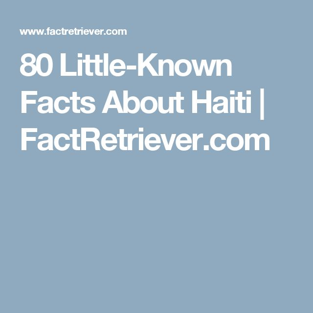 80 Little-Known Facts About Haiti | FactRetriever.com
