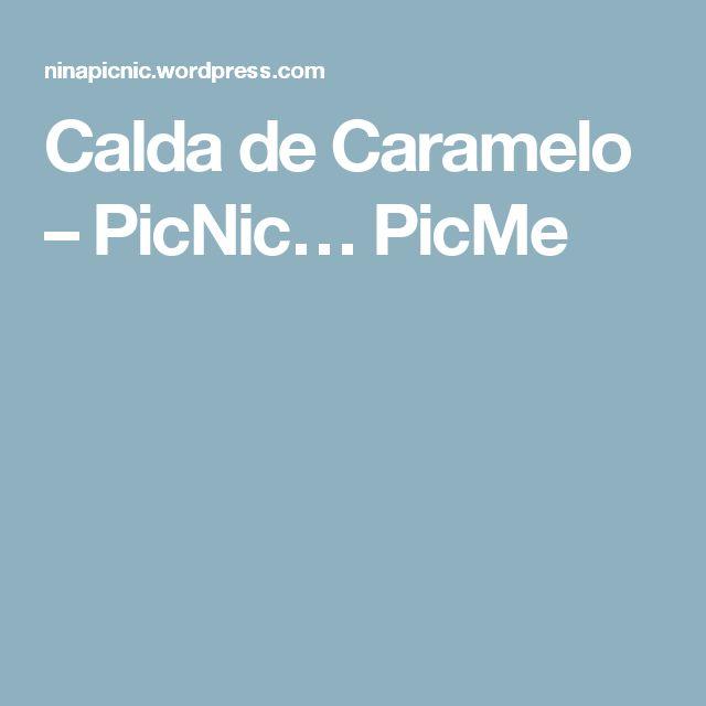 Calda de Caramelo – PicNic… PicMe