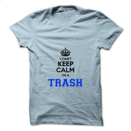 I cant keep calm Im a TRASH - #hoodie freebook #hoodie with sayings. CHECK PRICE => https://www.sunfrog.com/Names/I-cant-keep-calm-Im-a-TRASH.html?68278
