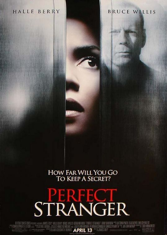 Perfect Stranger (2007)  Directed by James Foley.  With Halle Berry, Bruce Willis, Giovanni Ribisi, Richard Portnow. A journalist goes undercover to ferret out businessman Harrison Hill as her childhood friend's killer. Posing as one of his temps, she enters into a game of online cat-and-mouse.