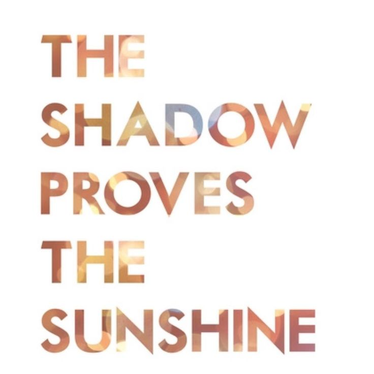 The shadow proves the sunshine switchfoot lyrics inspirational typography 6 Likes, 0 Comments - Christal Marshall (@studiomarshallarts) on Instagram