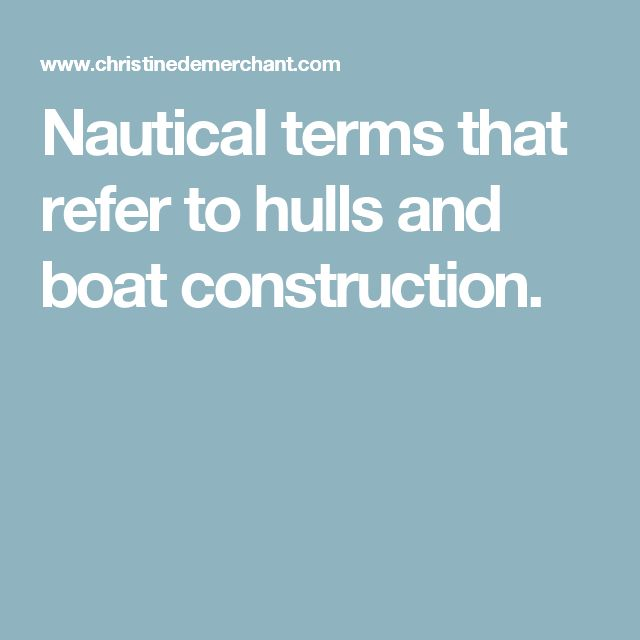 Nautical terms that refer to hulls and boat construction.