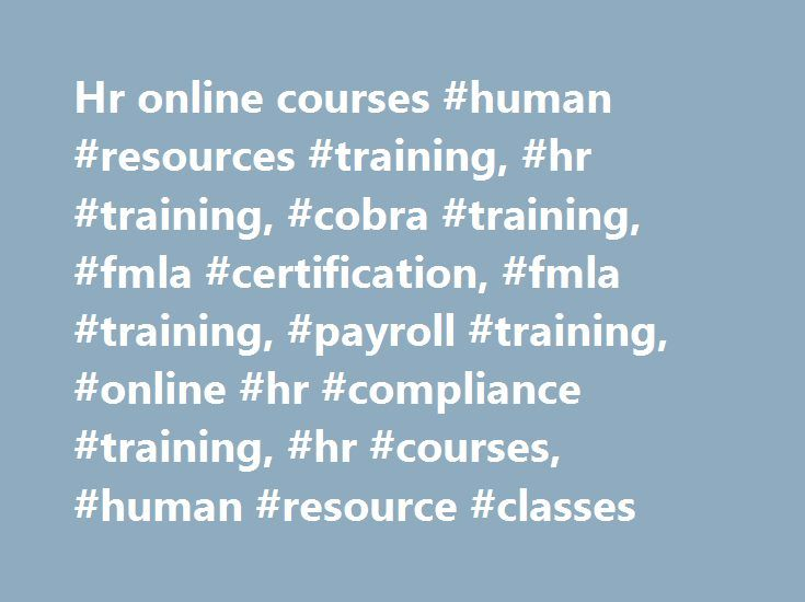 Hr online courses #human #resources #training, #hr #training, #cobra #training, #fmla #certification, #fmla #training, #payroll #training, #online #hr #compliance #training, #hr #courses, #human #resource #classes http://georgia.remmont.com/hr-online-courses-human-resources-training-hr-training-cobra-training-fmla-certification-fmla-training-payroll-training-online-hr-compliance-training-hr-courses-human-reso/  # HR Training Programs Award-Winning Training Certification Programs Welcome to…