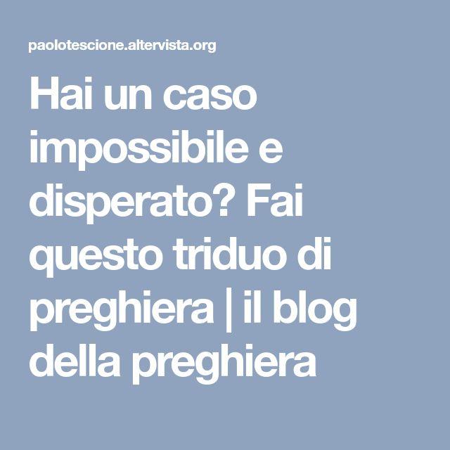 Hai un caso impossibile e disperato? Fai questo triduo di preghiera   il blog della preghiera