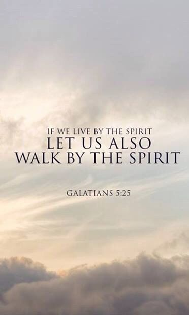 Galatians 5:25 | If we live by The Spirit, then let us also walk by The Spirit