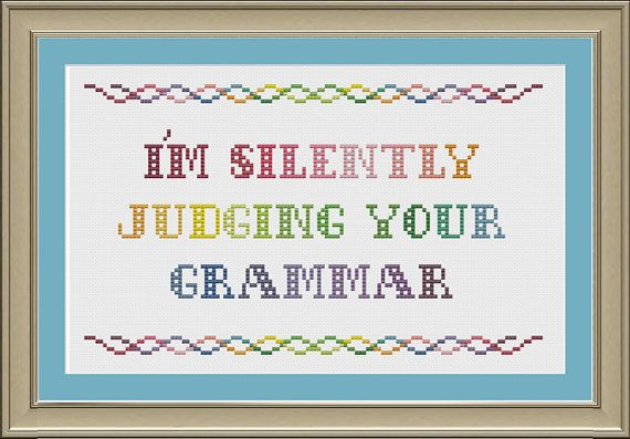 I'm silently judging your grammar funny by nerdylittlestitcher