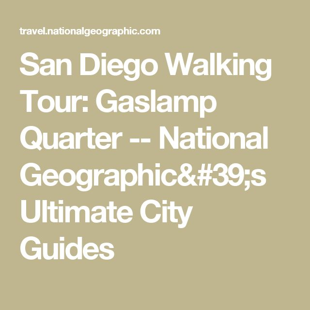 San Diego Walking Tour: Gaslamp Quarter -- National Geographic's Ultimate City Guides