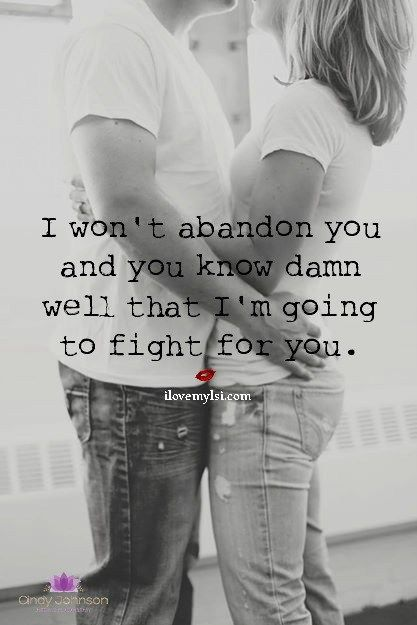I won't abandon you i'm going to fight for you... Just wish you'd do the same for me.