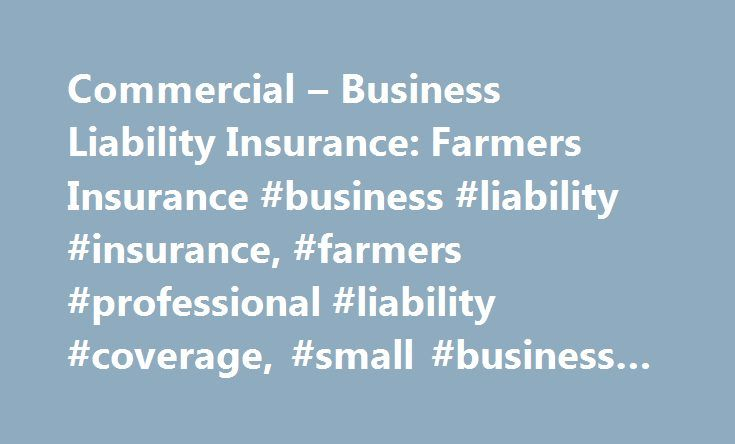 Commercial – Business Liability Insurance: Farmers Insurance #business #liability #insurance, #farmers #professional #liability #coverage, #small #business #insurance, #farmers #insurance http://uganda.nef2.com/commercial-business-liability-insurance-farmers-insurance-business-liability-insurance-farmers-professional-liability-coverage-small-business-insurance-farmers-insurance/  # BusinessLiabilityInsurance Anyone who comes in contact with you or your employees in the course of your…