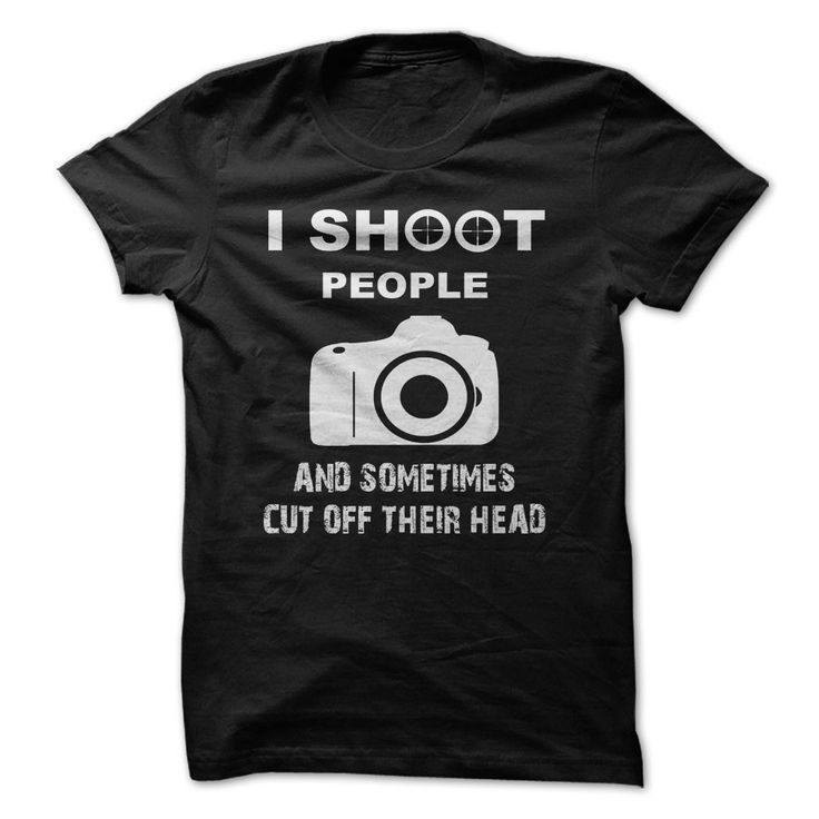 Love Photography. Funny shirt 19$. Check this shirt now: http://www.sunfrogshirts.com/shoot.html?53507