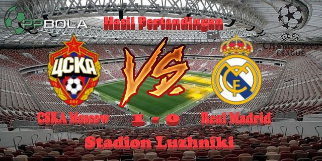 Berita Bola Hari Ini Liga Spanyol Cska Moscow Vs Real Madrid