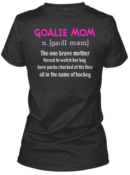 Hockey Goalie Mom - love this for my goalie mom friends.