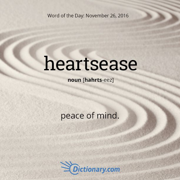 Dictionary.com's Word of the Day - heartsease - peace of mind.
