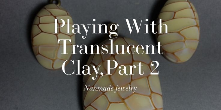 Playing With Translucent Clay,Part 2