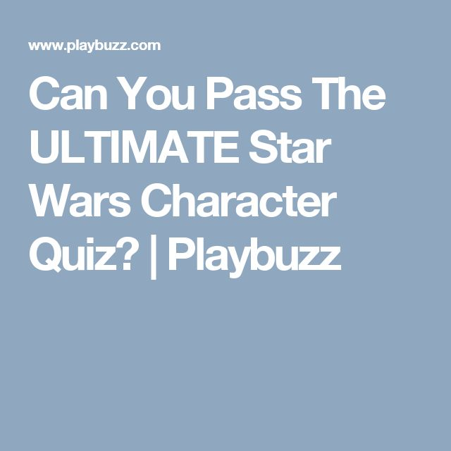 Can You Pass The ULTIMATE Star Wars Character Quiz? | Playbuzz