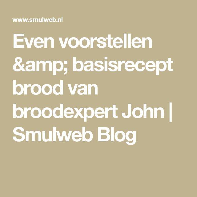 Even voorstellen & basisrecept brood van broodexpert John | Smulweb Blog