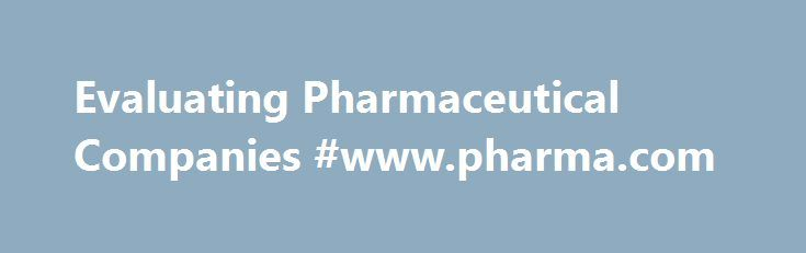 Evaluating Pharmaceutical Companies #www.pharma.com http://pharma.remmont.com/evaluating-pharmaceutical-companies-www-pharma-com/  #small pharma companies # Evaluating Pharmaceutical Companies When Viagra surged into consumers' bedrooms, Pfizer's stock enjoyed a sudden rise – satisfying investors and consumers alike. Although Pfizer was far from an unknown company at the time, most of us did not hold stock. There are many reasons why an investor may not feel comfortable investing in…