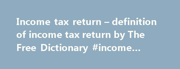 "Income tax return – definition of income tax return by The Free Dictionary #income #tax #laws http://incom.nef2.com/2017/04/27/income-tax-return-definition-of-income-tax-return-by-the-free-dictionary-income-tax-laws/ #meaning of income tax # income tax return An extension to file a 2004 calendar-year individual income tax return also extends the time to file Form 709 for 2004; however, it does not extend the time to pay gift or GST tax for that year. CEO of Petz Enterprises, ""We assumed that…"