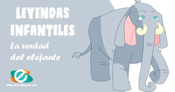 Leyendas Conocidas Para Niños La Verdad Del Elefante Leyendas Leyendas Conocidas Niños