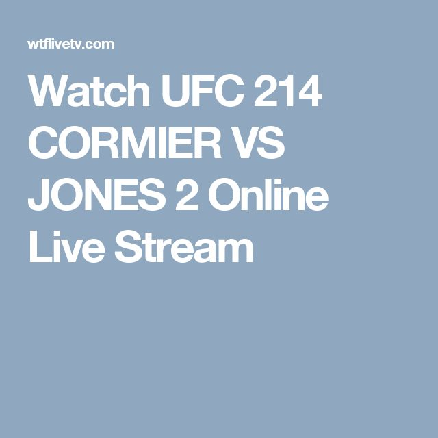Watch UFC 214 CORMIER VS JONES 2 Online Live Stream