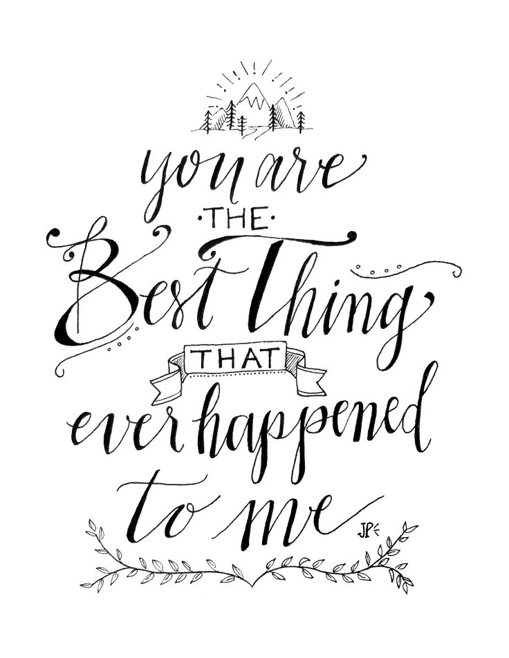 You are the best thing that ever happened to me. Lyrics by Ray LaMontagne. // Artwork by Jennifer Perron.