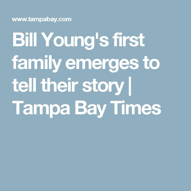 Bill Young's first family emerges to tell their story | Tampa Bay Times