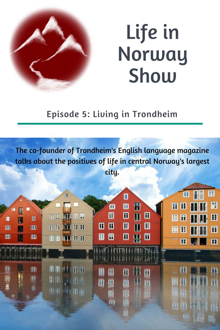 Life in Norway Show Episode 5: Living in Trondheim, with Wil Lee-Wright from The List, Trondheim's English language magazine