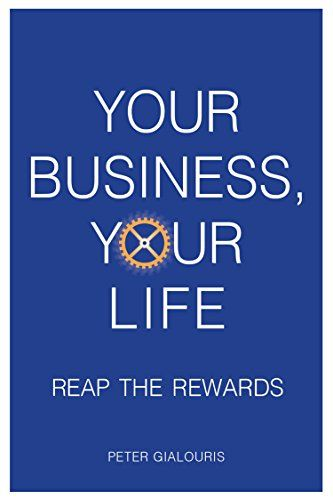 Your Business, Your Life:  Reap the Rewards by Peter Gialouris ASIN: B06ZYJJ14H