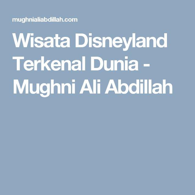 Wisata Disneyland Terkenal Dunia - Mughni Ali Abdillah