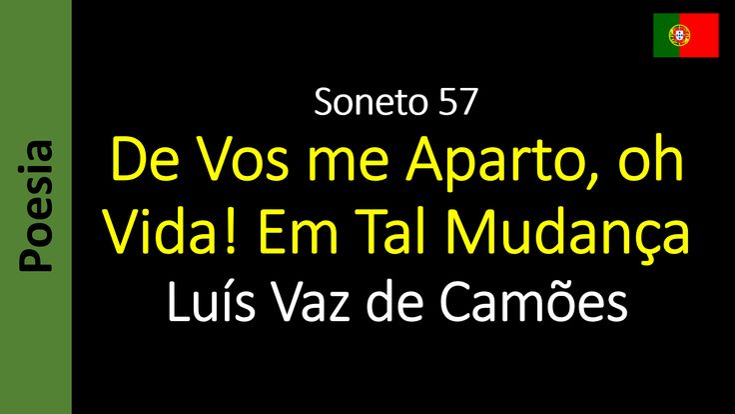 Luís Vaz de Camões - Soneto 57 - De Vos me Aparto, oh Vida! Em Tal Mudança