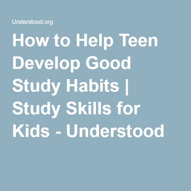 How to Help Teen Develop Good Study Habits | Study Skills for Kids - Understood