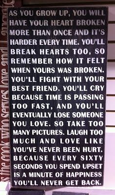 I'd have to agree with this except getting your heart broken doesn't hurt worse every time. It hurts different and you will learn how to cope. Keep your heart open and don't fear love. Giving up means missing out on the one who won't break your heart. Every 60 seconds counts!