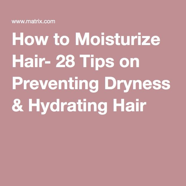 How to Moisturize Hair- 28 Tips on Preventing Dryness & Hydrating Hair