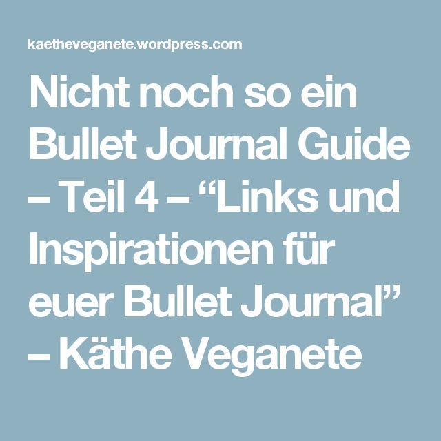 """Nicht noch so ein Bullet Journal Guide – Teil 4 – """"Links und Inspirationen für euer Bullet Journal"""" – Käthe Veganete"""