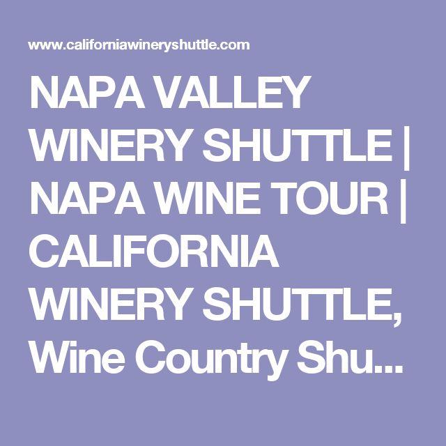 NAPA VALLEY WINERY SHUTTLE | NAPA WINE TOUR | CALIFORNIA WINERY SHUTTLE, Wine Country Shuttle, Napa Wine Country Tour, Napa Wine Tour, Napa Valley Wine Tour - INDIVIDUAL OR COUPLES WINE TOURS