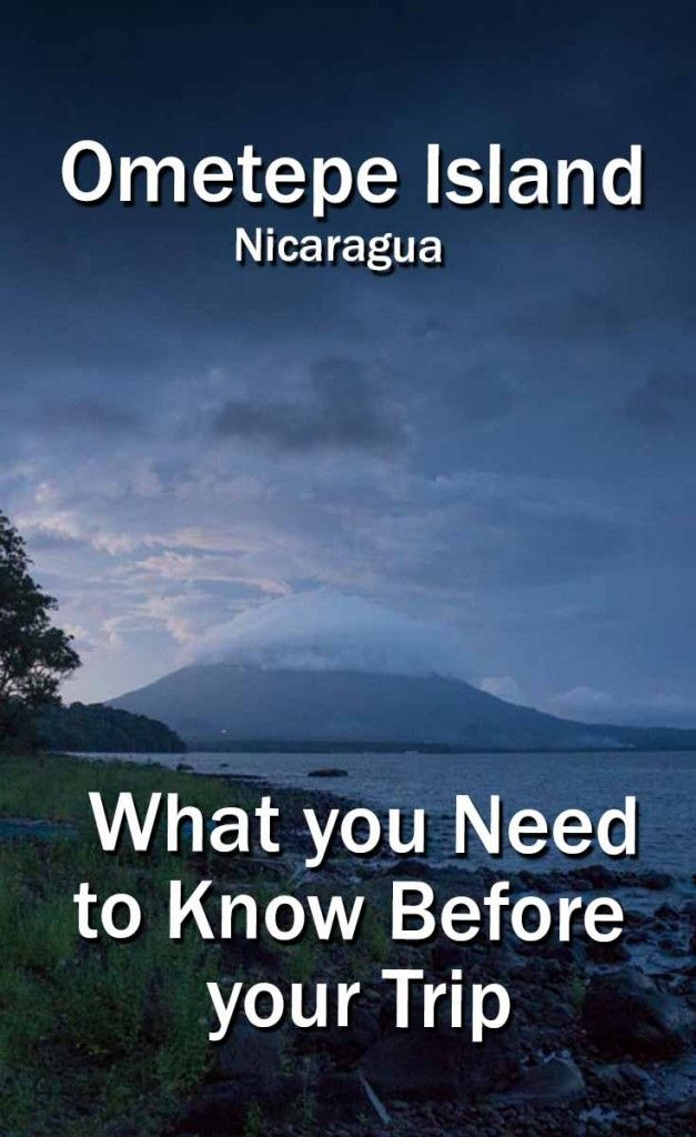 What you Need to Know Before your Trip to Ometepe Island, Nicaragua