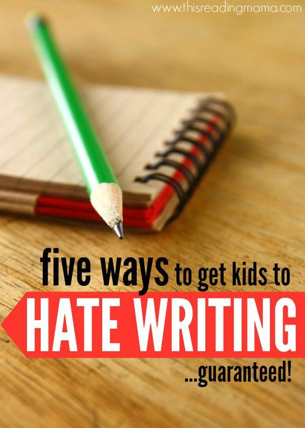 Five Ways to Get Kids to HATE WRITING {and what you can do instead} | This Reading Mama