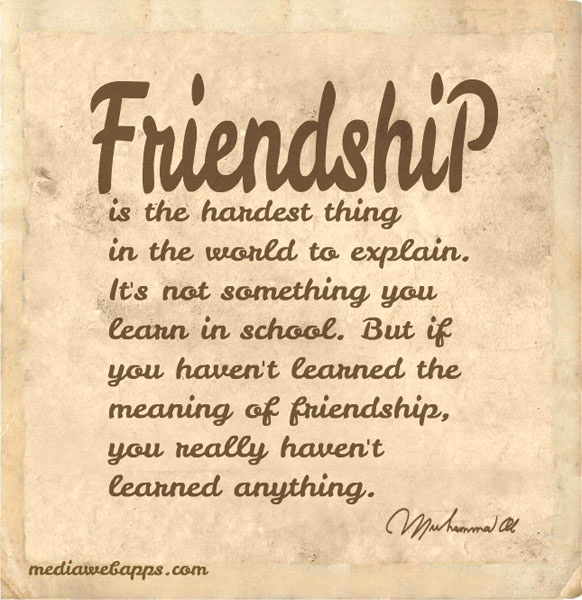 Friendship is the hardest thing in the world to explain ...