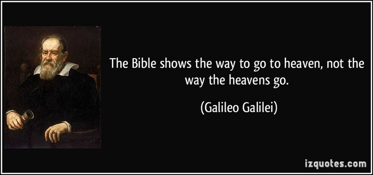 The Bible shows the way to go to heaven, not the way the heavens go. (Galileo Galilei) #quotes #quote #quotations #GalileoGalilei