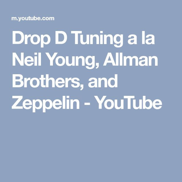 Drop D Tuning a la Neil Young, Allman Brothers, and Zeppelin - YouTube