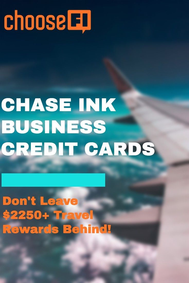 Chase Ink Business Cards Don T Leave 2250 Travel Rewards Behind Travel Rewards Frugal Travel Business Credit Cards