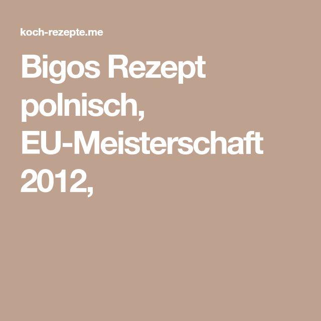 Bigos Rezept polnisch, EU-Meisterschaft 2012,