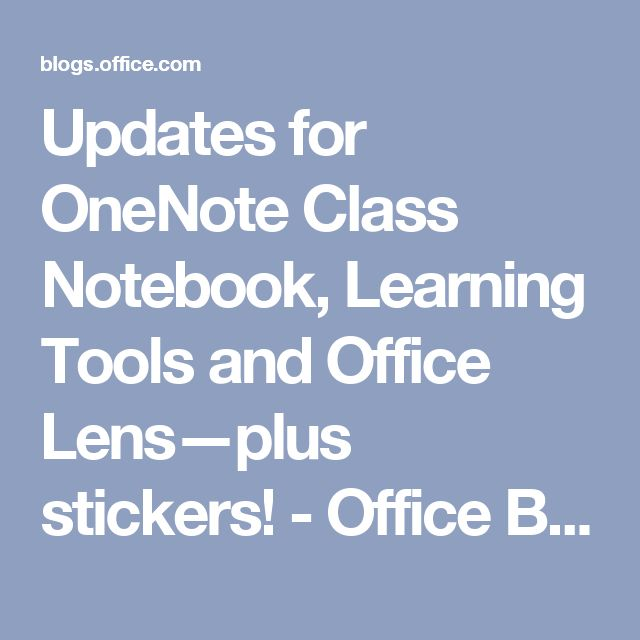 Updates for OneNote Class Notebook, Learning Tools and Office Lens—plus stickers! - Office Blogs