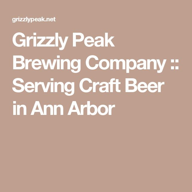 Grizzly Peak Brewing Company :: Serving Craft Beer in Ann Arbor