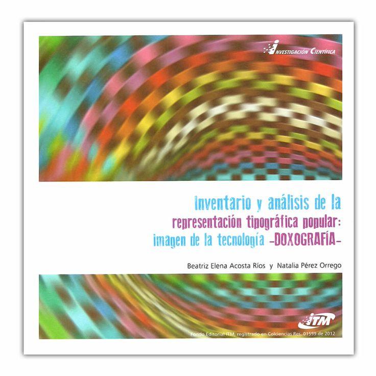 Inventario y análisis de la representación tipográfica popular - Beatriz Elena Acosta, Natalia Pérez Orrego - Fondo Editorial ITM http://www.librosyeditores.com/tiendalemoine/3689-inventario-y-analisis-de-la-representacion-tipografica-popular-9789588743370.html Editores y distribuidores